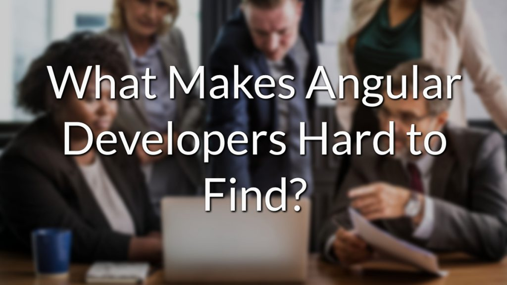 What Makes Angular Developers Hard to Find?