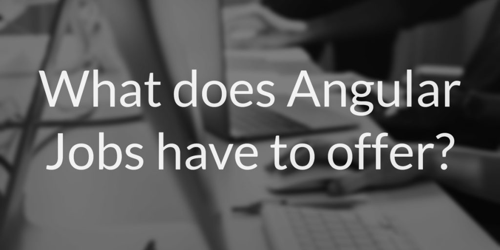What does Angular Jobs have to offer?