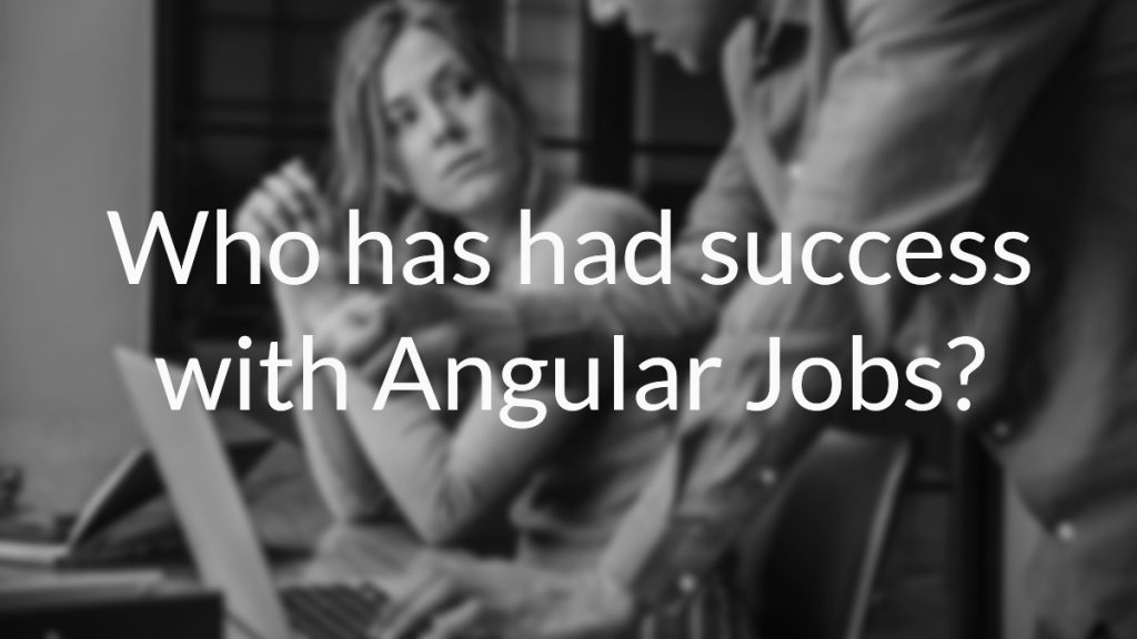 Who has had success with Angular Jobs?